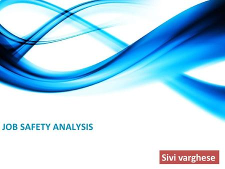 JOB SAFETY ANALSIS (JSA) BY SIVI VARGHESE Sivi varghese.
