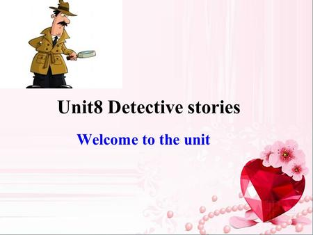 Unit8 Detective stories Welcome to the unit Who are they?
