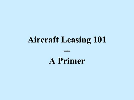 Aircraft Leasing 101 -- A Primer. How Do Airlines Acquire Aircraft Commercial Aircraft Leases Why Airlines Lease Aircraft Can the Government Lease Aircraft?