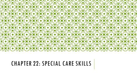 Chapter 22: Special care skills