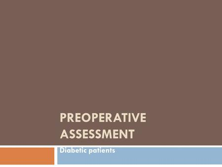PREOPERATIVE ASSESSMENT Diabetic patients. Preoperative assessment of diabetic patients When considering the diabetic patient for surgery it is essential.
