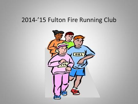 2014-'15 Fulton Fire Running Club. What is Running Club? Running club is a school program that gives students an opportunity to exercise through running.