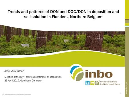 1 Trends and patterns of DON and DOC/DON in deposition and soil solution in Flanders, Northern Belgium Arne Verstraeten Meeting of the ICP Forests Expert.