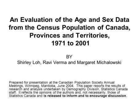 An Evaluation of the Age and Sex Data from the Census Population of Canada, Provinces and Territories, 1971 to 2001 BY Shirley Loh, Ravi Verma and Margaret.
