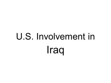 U.S. Involvement in Iraq. Operation Desert Storm August 1990 Iraq invades Kuwait August 1990 Iraq invades Kuwait Gave Jan. 15, 1991 deadline to withdrew.