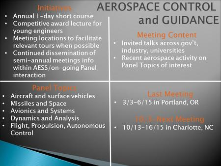 AEROSPACE CONTROL and GUIDANCE Initiatives Annual 1-day short course Competitive award lecture for young engineers Meeting locations to facilitate relevant.