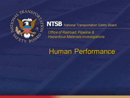 Office of Railroad, Pipeline & Hazardous Materials Investigations Human Performance.