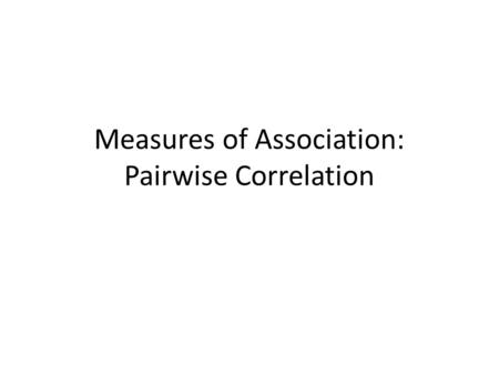 Measures of Association: Pairwise Correlation