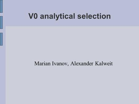V0 analytical selection Marian Ivanov, Alexander Kalweit.