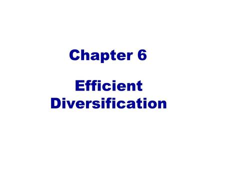 Chapter 6 Efficient Diversification. E(r p ) = W 1 r 1 + W 2 r 2 W 1 = W 2 = = Two-Security Portfolio Return E(r p ) = 0.6(9.28%) + 0.4(11.97%) = 10.36%