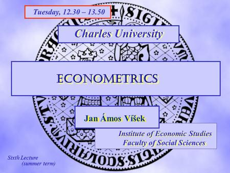 Charles University FSV UK STAKAN III Institute of Economic Studies Faculty of Social Sciences Institute of Economic Studies Faculty of Social Sciences.
