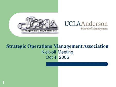 1 Strategic Operations Management Association Kick-off Meeting Oct 4, 2006.