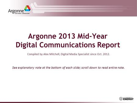 Argonne 2013 Mid-Year Digital Communications Report Compiled by Alex Mitchell, Digital Media Specialist since Oct. 2012. See explanatory note at the bottom.