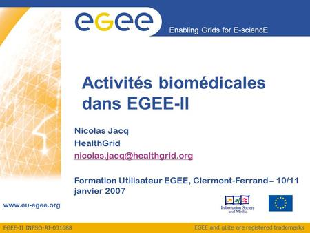 EGEE-II INFSO-RI-031688 Enabling Grids for E-sciencE www.eu-egee.org EGEE and gLite are registered trademarks Activités biomédicales dans EGEE-II Nicolas.
