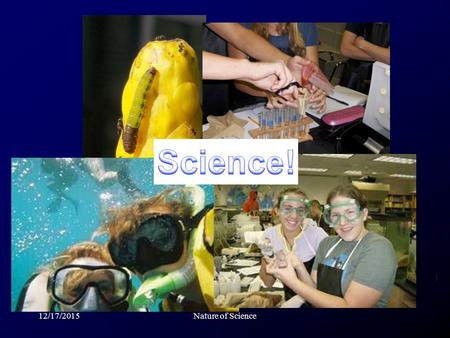 12/17/2015Nature of Science. What does science mean to you ???