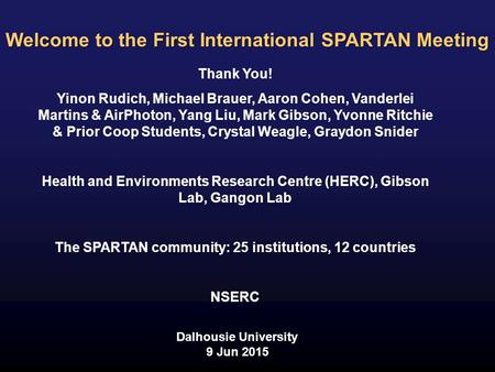 Welcome to the First International SPARTAN Meeting Thank You! Yinon Rudich, Michael Brauer, Aaron Cohen, Vanderlei Martins & AirPhoton, Yang Liu, Mark.