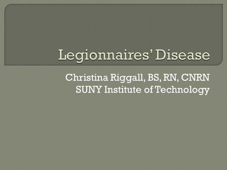 Christina Riggall, BS, RN, CNRN SUNY Institute of Technology.