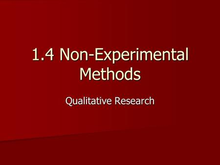 1.4 Non-Experimental Methods Qualitative Research.