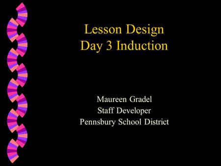 Lesson Design Day 3 Induction Maureen Gradel Staff Developer Pennsbury School District.