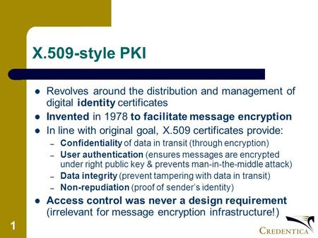 1 X.509-style PKI Revolves around the distribution and management of digital identity certificates Invented in 1978 to facilitate message encryption In.