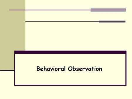 "Behavioral Observation. Behavior ""You can observe a lot by just watching."" Yogi Berra."