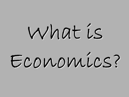What is Economics?. The study of choice under the conditions of scarcity. Microeconomics-study of the behavior and decision making by small units such.