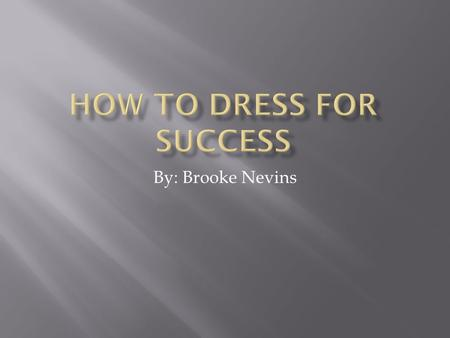 By: Brooke Nevins.  Dressing for an interview is very important. How you dress has a big influence on your first impression. Here are some do's and don'ts.