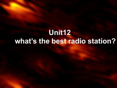 Unit12 what's the best radio station? Do you like to go to the movies? theater/cinema Where do you want to go ?