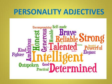 PERSONALITY ADJECTIVES. What is he like? A ) clever B ) calm C ) friendly.