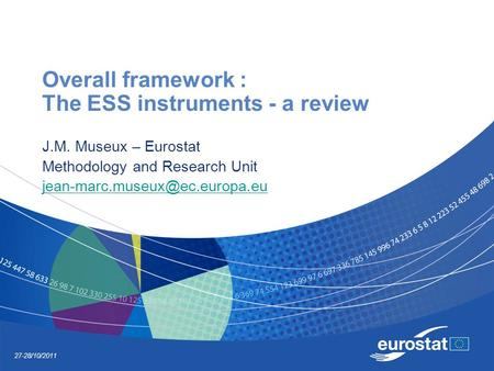 27-28/10/2011 Overall framework : The ESS instruments - a review J.M. Museux – Eurostat Methodology and Research Unit
