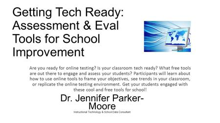 Getting Tech Ready: Assessment & Eval Tools for School Improvement Are you ready for online testing? Is your classroom tech ready? What free tools are.