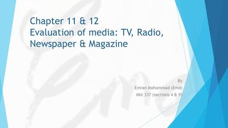 Chapter 11 & 12 Evaluation of media: <strong>TV</strong>, Radio, Newspaper & Magazine By Emran Mohammad (Emd) Mkt 337 (sections 4 & 9)