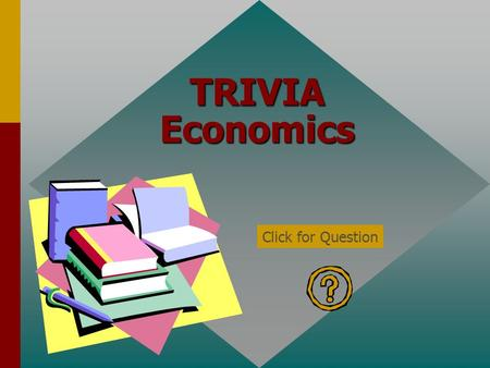 TRIVIA Economics Click for Question The three macroeconomic goals are: full employment stability economic growth. Click for: Answer and next Question.