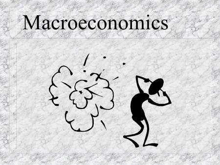Macroeconomics. Motivation n How many students live in a household with one parent at home? n What are the advantages and disadvantages of having this.