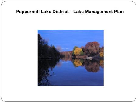 Peppermill Lake District – Lake Management Plan. About Peppermill Lake Peppermill Lake is a spring-fed impoundment approximately 67 acres in size located.