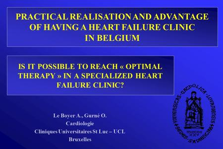 IS IT POSSIBLE TO REACH « OPTIMAL THERAPY » IN A SPECIALIZED HEART FAILURE CLINIC? Le Boyer A., Gurné O. Cardiologie Cliniques Universitaires St Luc –