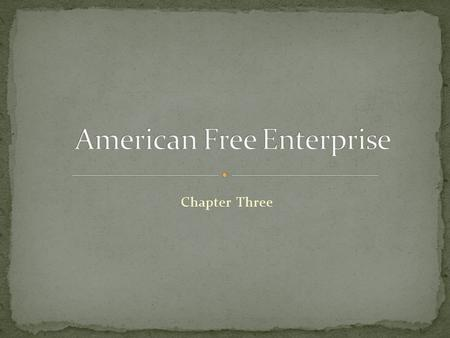 Chapter Three. SECTION ONE There is a tradition of free enterprise in the United States—a tradition that encourages people to try out their business.