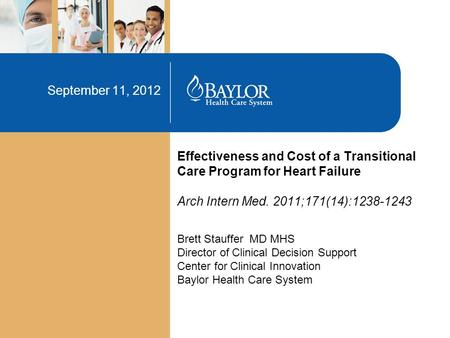 Effectiveness and Cost of a Transitional Care Program for Heart Failure Arch Intern Med. 2011;171(14):1238-1243 September 11, 2012 Brett Stauffer MD MHS.