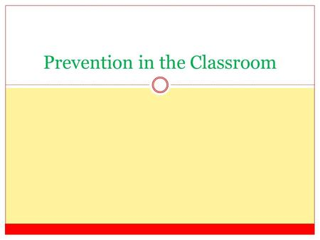 Prevention in the Classroom. Activity Identify expectations you would have in your classroom.