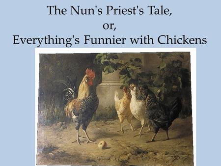 The Nun's Priest's Tale, or, Everything's Funnier with Chickens.