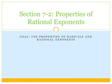 GOAL: USE PROPERTIES OF RADICALS AND RATIONAL EXPONENTS Section 7-2: Properties of Rational Exponents.