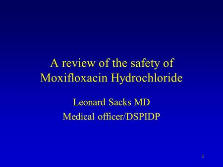 1 A review of the safety of Moxifloxacin Hydrochloride Leonard Sacks MD Medical officer/DSPIDP.