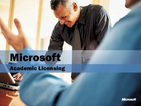 Microsoft Academic Licensing. Academic Licensing The purpose of this presentation is to clarify the precise mechanics of Microsoft's Academic Licensing.