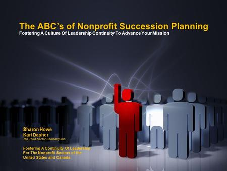 The ABC's of Nonprofit Succession Planning Fostering A Culture Of Leadership Continuity To Advance Your Mission Sharon Howe Kari Dasher The Third Sector.
