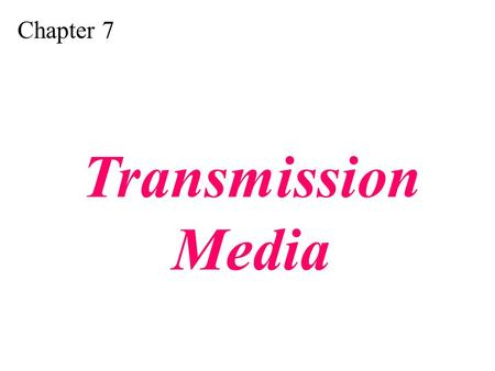 Chapter 7 Transmission Media. Figure 7.1 Transmission medium and physical layer.