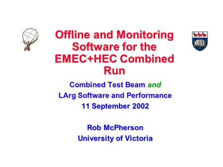 Offline and Monitoring Software for the EMEC+HEC Combined Run Combined Test Beam and LArg Software and Performance 11 September 2002 Rob McPherson University.