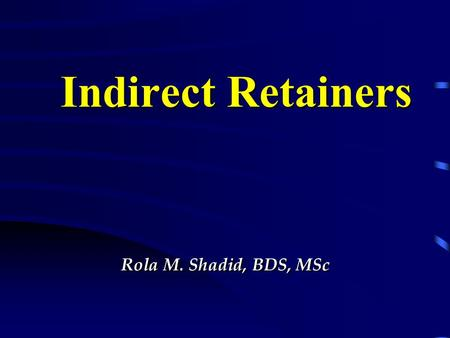Indirect Retainers Rola M. Shadid, BDS, MSc. Movement of Distal Extension RPD Vertical movements in 2 directions Movement toward the ridge tissues * Movement.