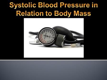  Is there a correlation between an adult's body mass index (BMI) and their systolic blood pressure…