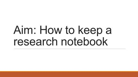Aim: How to keep a research notebook. A Lab Notebook Is… Complete record of procedures, reagents, data, and thoughts to pass on to other researchers Explanation.