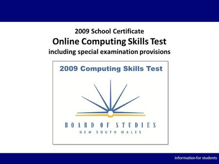 Information for students 2009 School Certificate Online Computing Skills Test including special examination provisions.